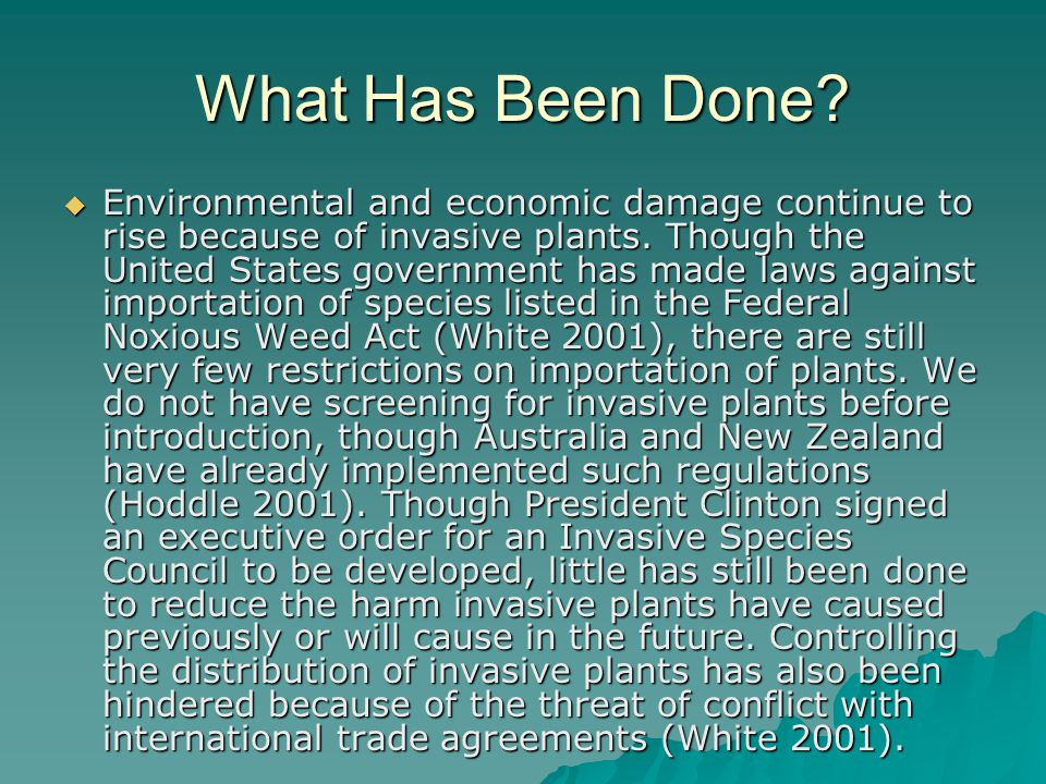 What Has Been Done?  Environmental and economic damage continue to rise because of invasive plants. Though the United States government has made laws