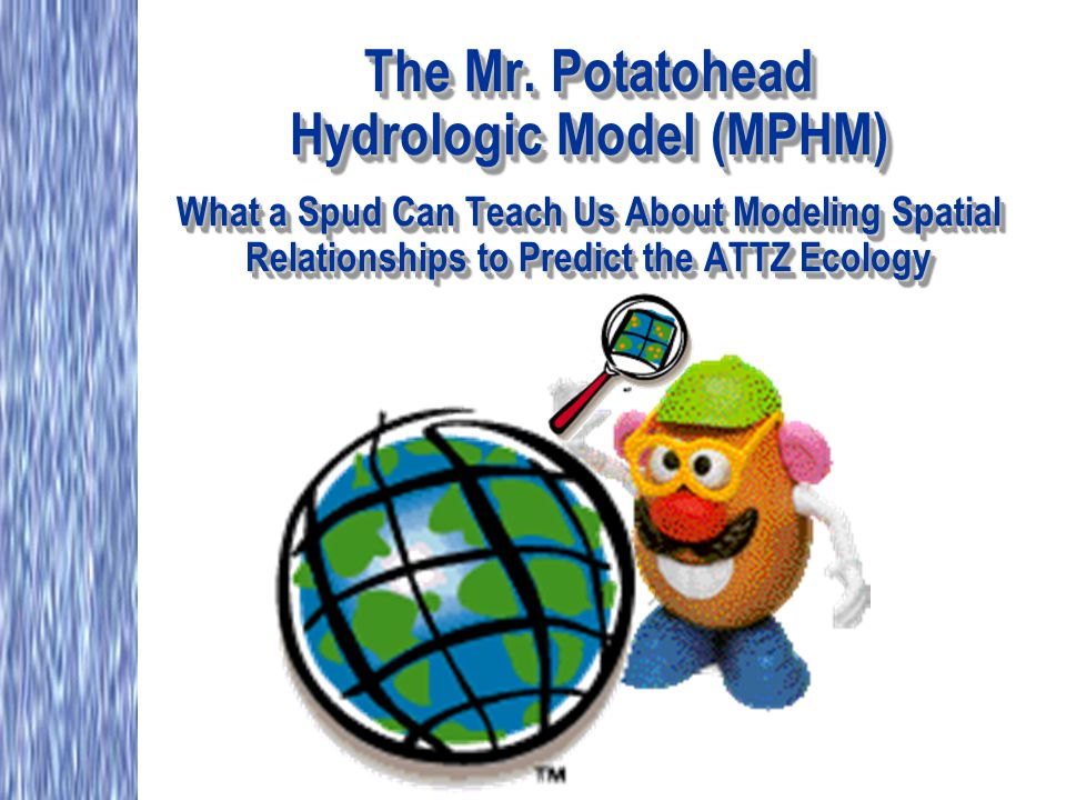 The Mr. Potatohead Hydrologic Model (MPHM) What a Spud Can Teach Us About Modeling Spatial Relationships to Predict the ATTZ Ecology