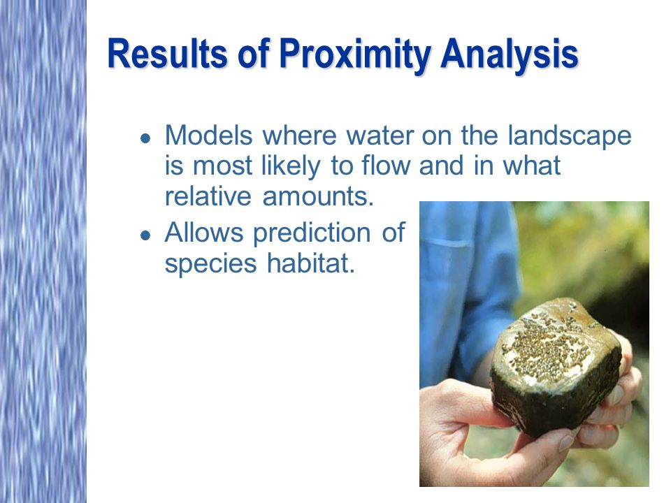 Results of Proximity Analysis l Models where water on the landscape is most likely to flow and in what relative amounts.