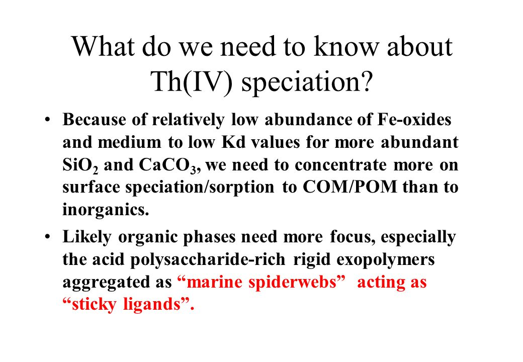 What do we need to know about Th(IV) speciation.
