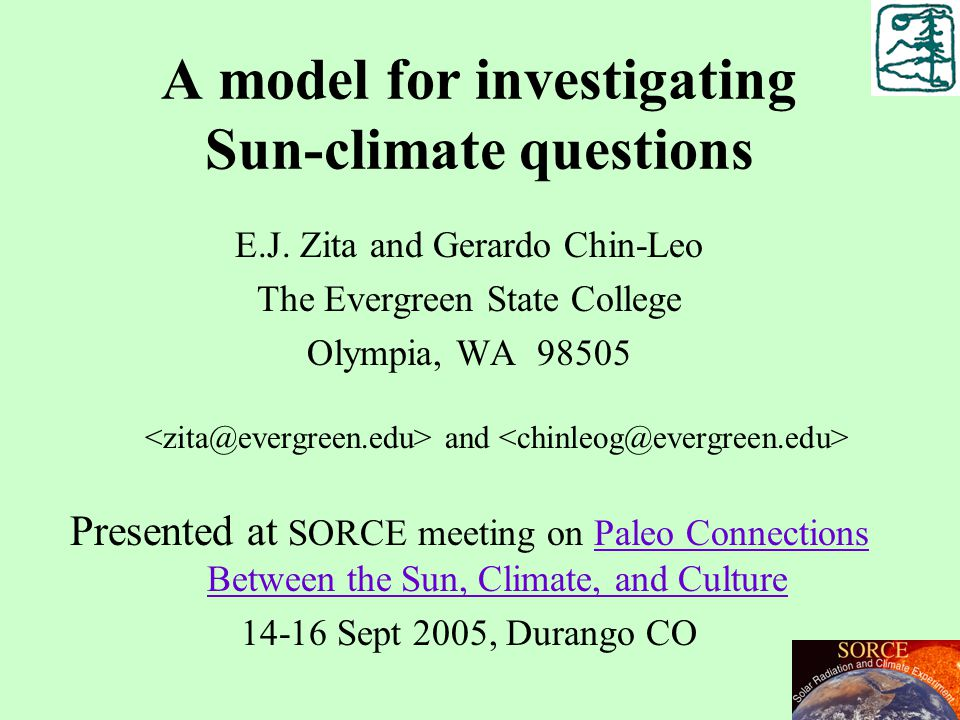 A model for investigating Sun-climate questions E.J. Zita and Gerardo Chin-Leo The Evergreen State College Olympia, WA 98505 and Presented at SORCE me