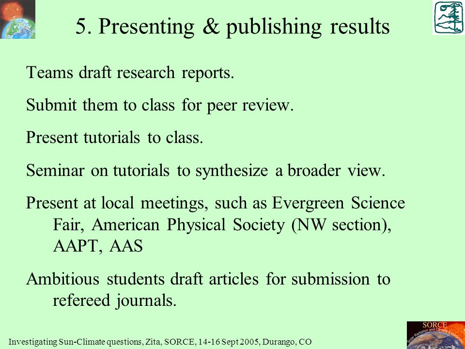 5. Presenting & publishing results Teams draft research reports. Submit them to class for peer review. Present tutorials to class. Seminar on tutorial