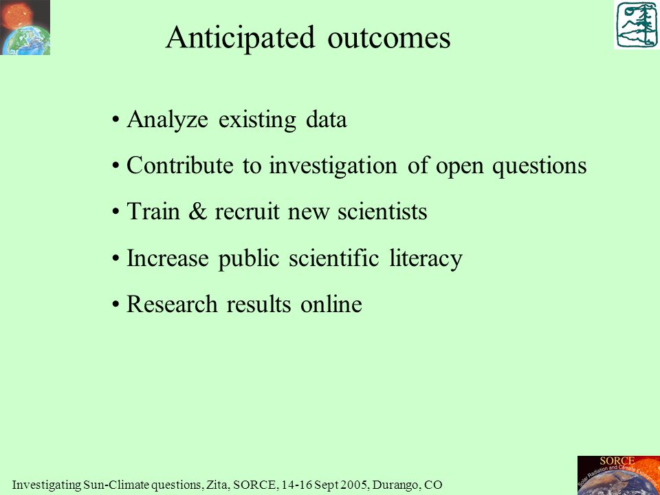 Anticipated outcomes Analyze existing data Contribute to investigation of open questions Train & recruit new scientists Increase public scientific lit