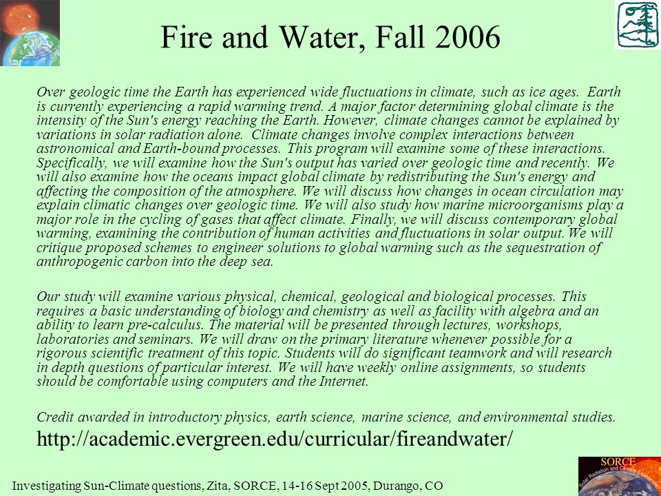 Fire and Water, Fall 2006 Over geologic time the Earth has experienced wide fluctuations in climate, such as ice ages. Earth is currently experiencing