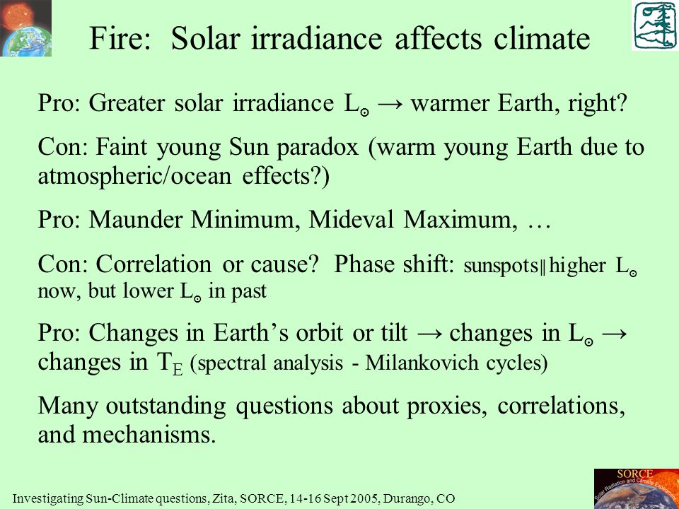 Fire: Solar irradiance affects climate Pro: Greater solar irradiance L ๏ → warmer Earth, right? Con: Faint young Sun paradox (warm young Earth due to