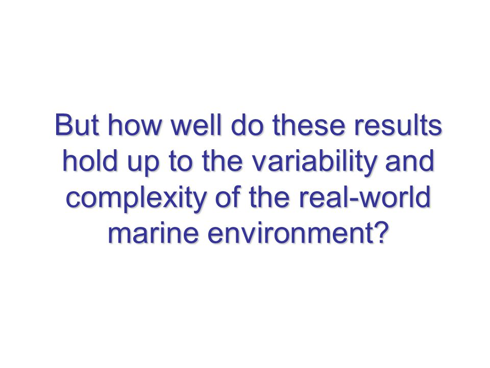 But how well do these results hold up to the variability and complexity of the real-world marine environment