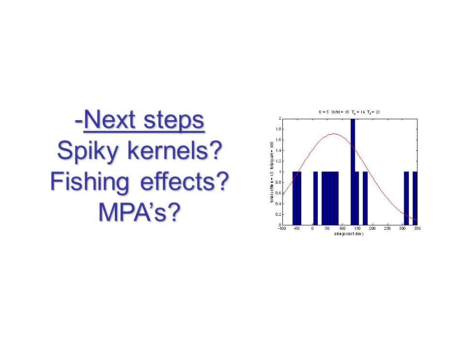 -Next steps Spiky kernels? Fishing effects? MPA's?