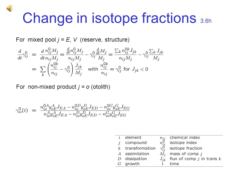 Change in isotope fractions 3.6h For mixed pool j = E, V (reserve, structure) For non-mixed product j = o (otolith)
