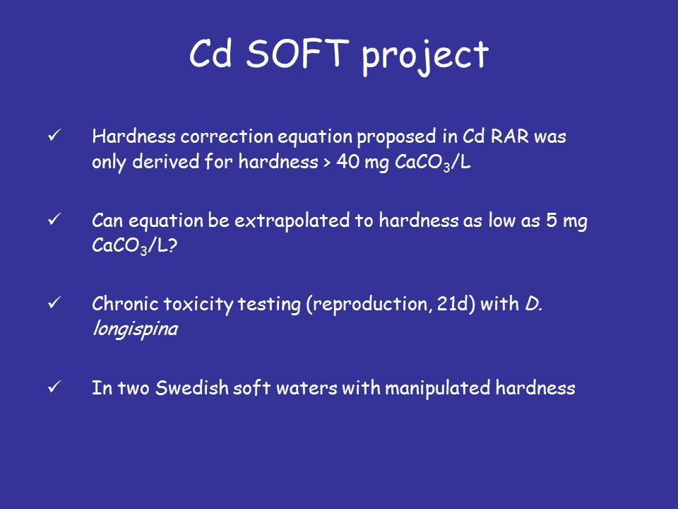 Cd SOFT project Hardness correction equation proposed in Cd RAR was only derived for hardness > 40 mg CaCO 3 /L Can equation be extrapolated to hardness as low as 5 mg CaCO 3 /L.