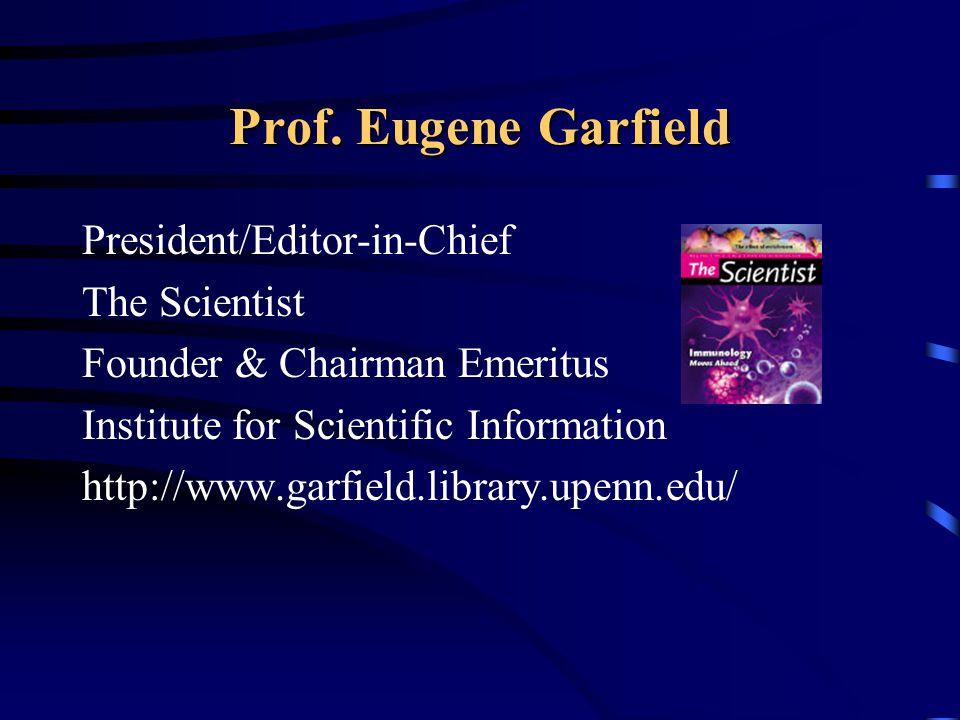 President/Editor-in-Chief The Scientist Founder & Chairman Emeritus Institute for Scientific Information http://www.garfield.library.upenn.edu/