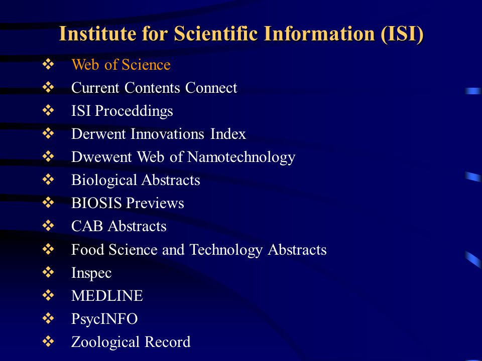 Institute for Scientific Information (ISI)   Web of Science   Current Contents Connect   ISI Proceddings   Derwent Innovations Index   Dwewe