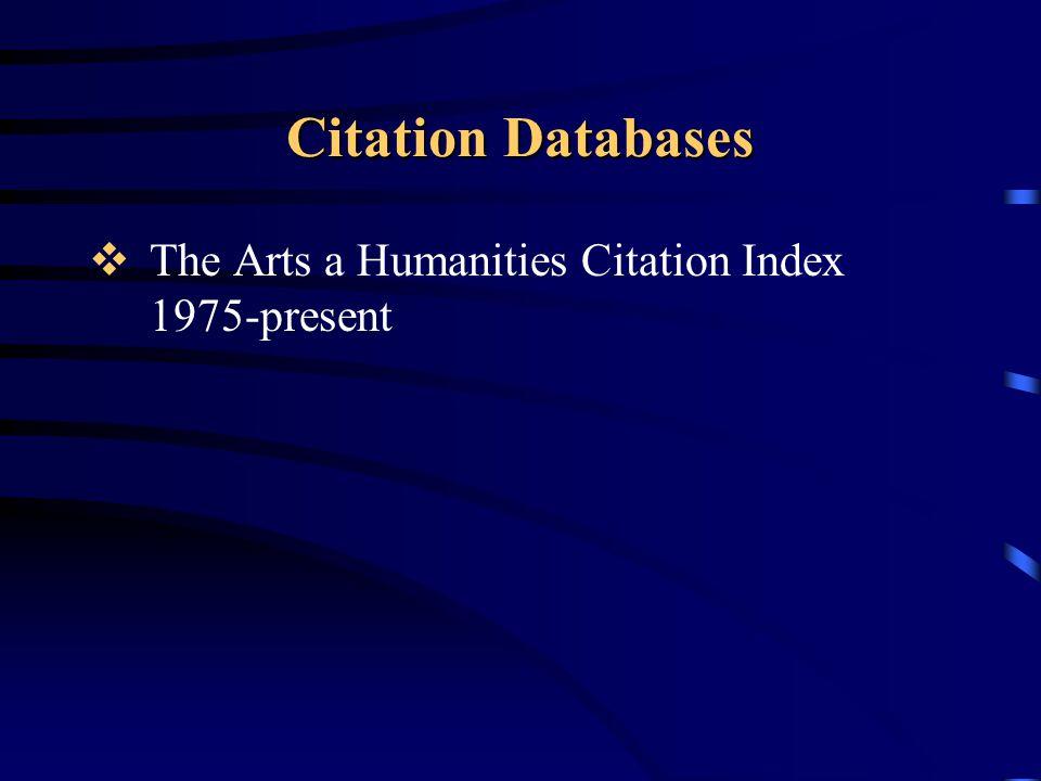 Citation Databases  The Arts a Humanities Citation Index 1975-present