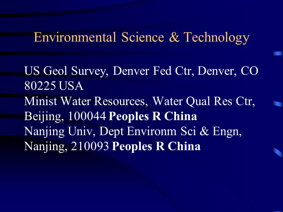 Environmental Science & Technology US Geol Survey, Denver Fed Ctr, Denver, CO 80225 USA Minist Water Resources, Water Qual Res Ctr, Beijing, 100044 Pe