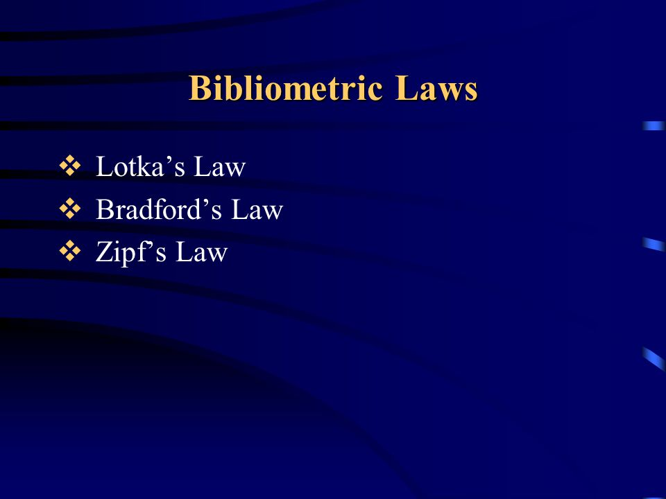 Lotka's Law  Lotka, Alfred James (1880 - 1949), USA  The number of authors making n contributions is about 1/n a of those making one contribution, where a is often nearly 2.