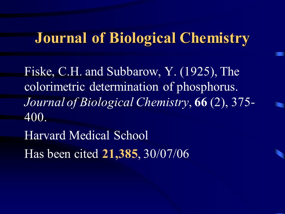 Journal of Biological Chemistry Fiske, C.H. and Subbarow, Y. (1925), The colorimetric determination of phosphorus. Journal of Biological Chemistry, 66