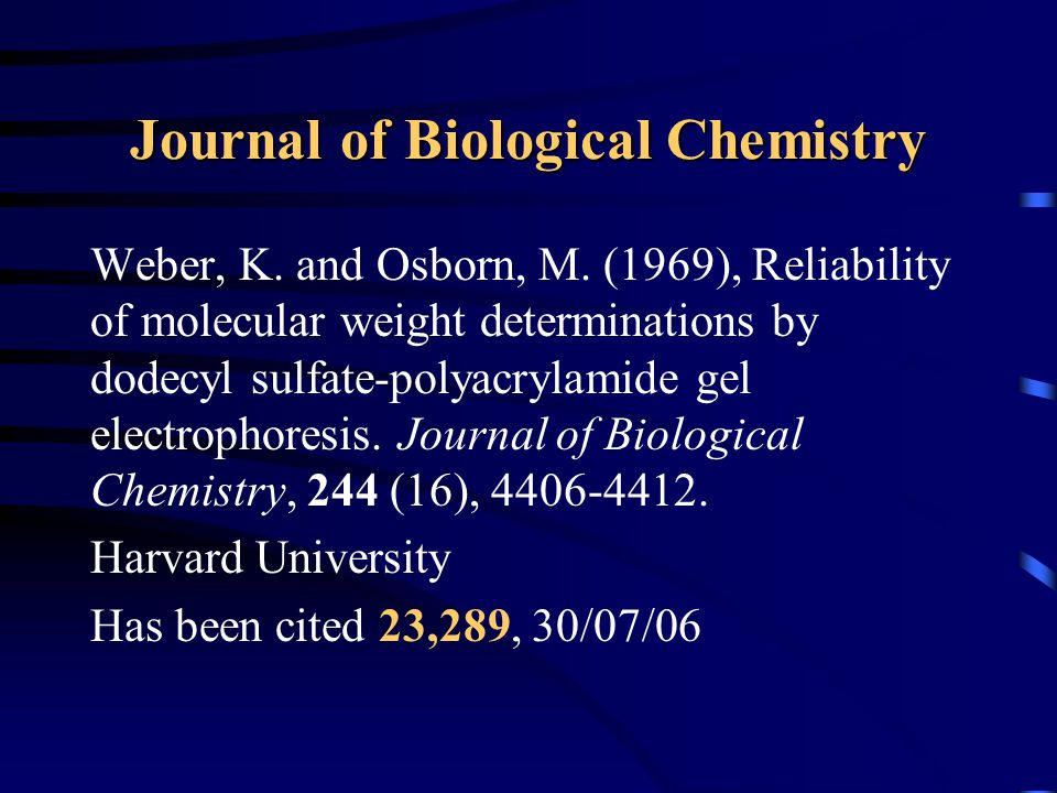 Journal of Biological Chemistry Weber, K. and Osborn, M. (1969), Reliability of molecular weight determinations by dodecyl sulfate-polyacrylamide gel