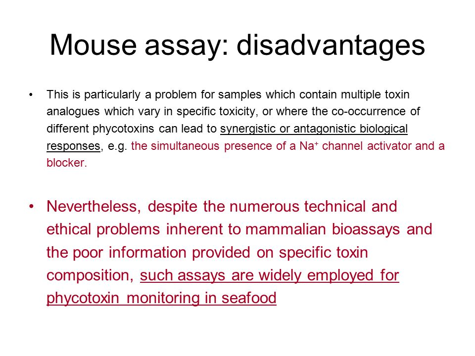 Mouse assay: disadvantages This is particularly a problem for samples which contain multiple toxin analogues which vary in specific toxicity, or where