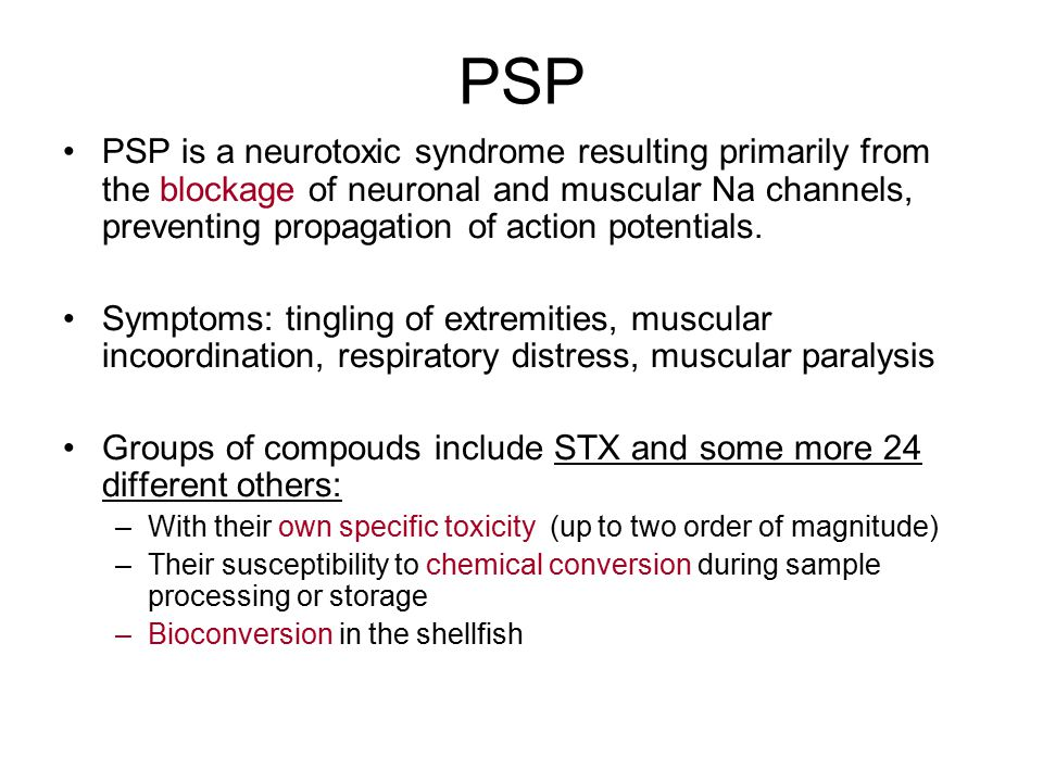 PSP PSP is a neurotoxic syndrome resulting primarily from the blockage of neuronal and muscular Na channels, preventing propagation of action potentia