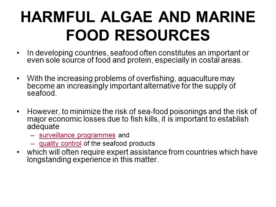 HARMFUL ALGAE AND MARINE FOOD RESOURCES In developing countries, seafood often constitutes an important or even sole source of food and protein, espec