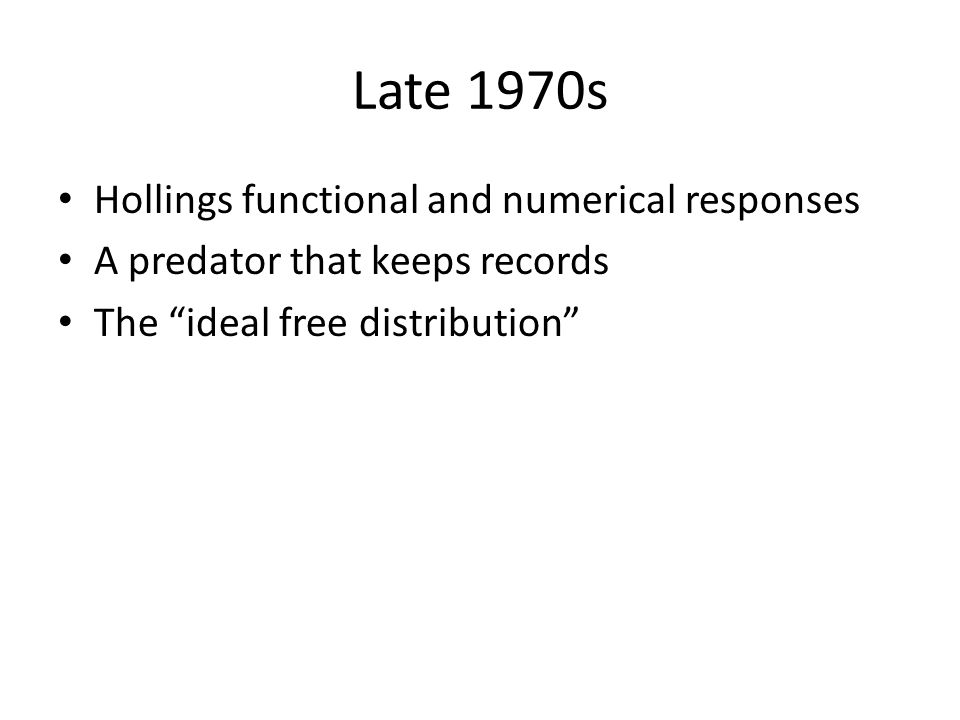 Late 1970s Hollings functional and numerical responses A predator that keeps records The ideal free distribution