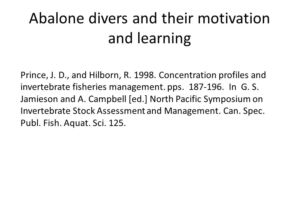 Abalone divers and their motivation and learning Prince, J. D., and Hilborn, R. 1998. Concentration profiles and invertebrate fisheries management. pp