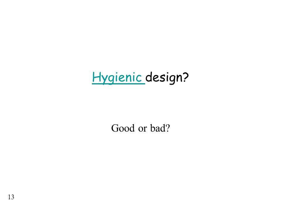 13 Hygienic Hygienic design? Good or bad?