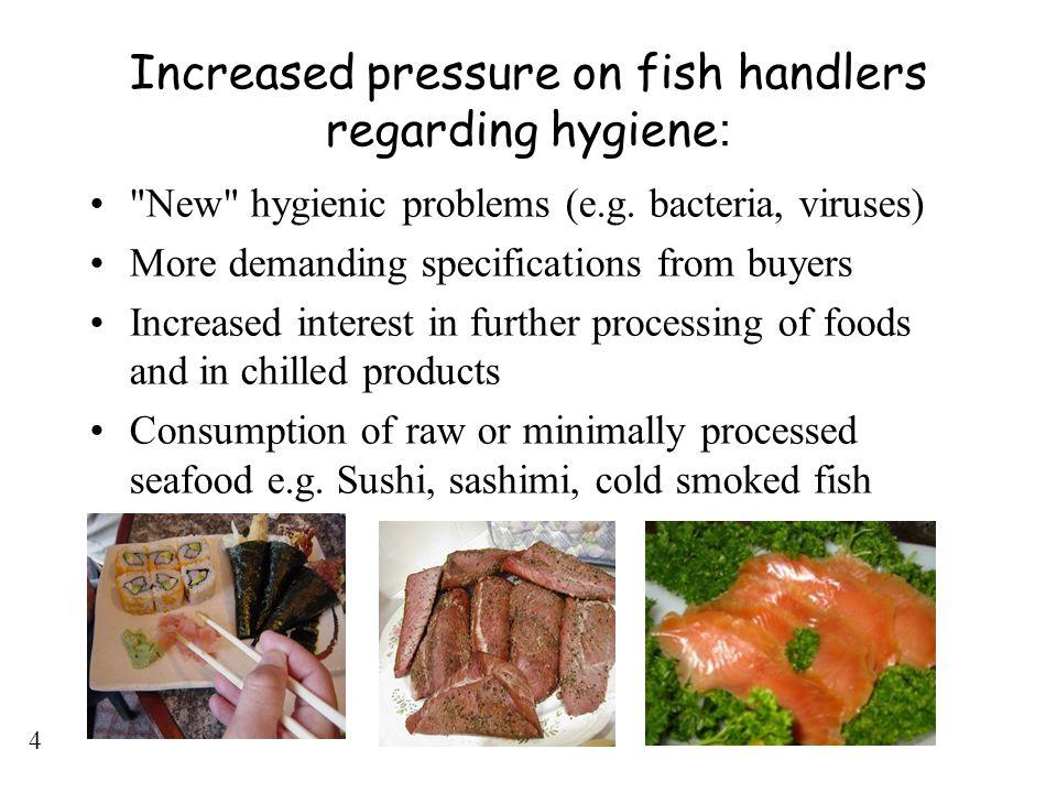 4 Increased pressure on fish handlers regarding hygiene :