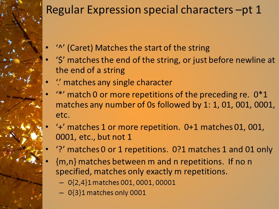Regular Expression special characters –pt 1 '^' (Caret) Matches the start of the string '$' matches the end of the string, or just before newline at t