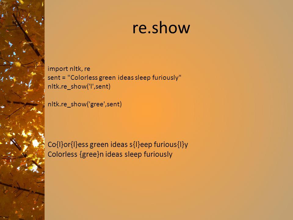 re.show Co{l}or{l}ess green ideas s{l}eep furious{l}y Colorless {gree}n ideas sleep furiously import nltk, re sent =
