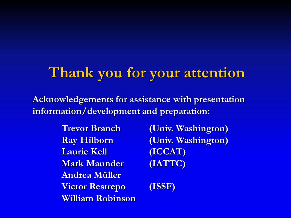 Thank you for your attention Acknowledgements for assistance with presentation information/development and preparation: Trevor Branch(Univ.