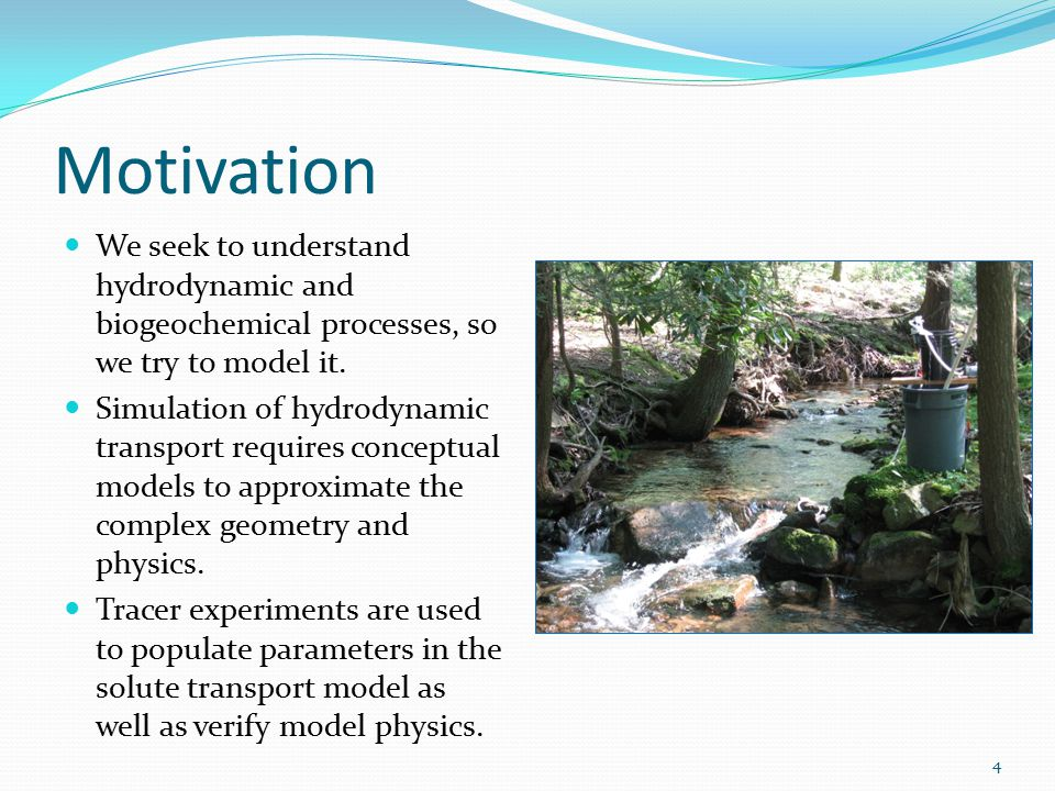 Motivation These models can provide insight into areas of the stream difficult to observe.