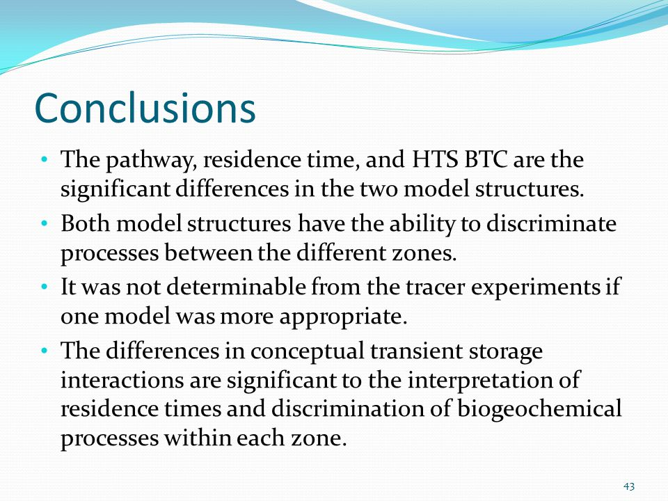 Conclusions The pathway, residence time, and HTS BTC are the significant differences in the two model structures.