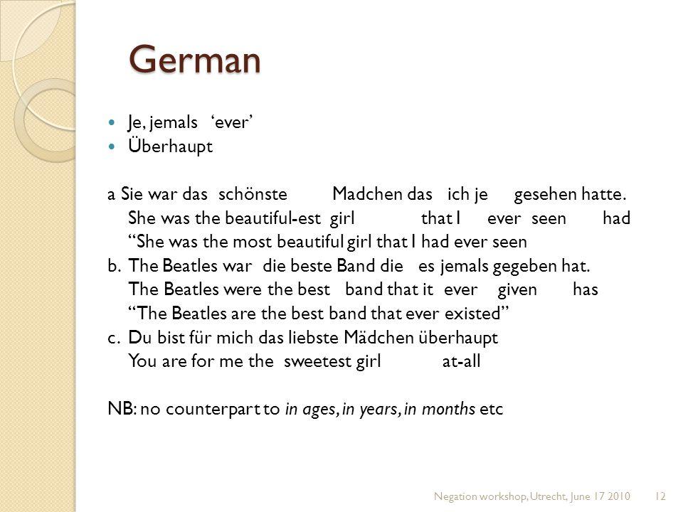 German Je, jemals 'ever' Überhaupt a Sie war das schönste Madchen das ich je gesehen hatte.