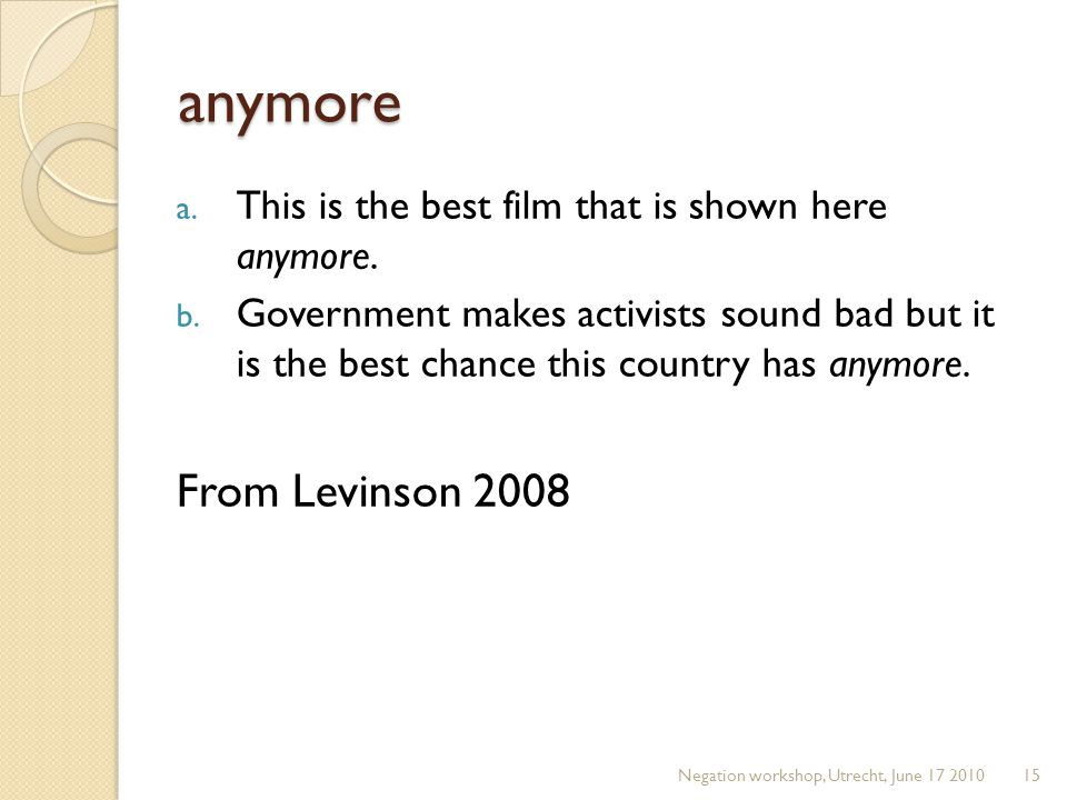 anymore a. This is the best film that is shown here anymore. b. Government makes activists sound bad but it is the best chance this country has anymor