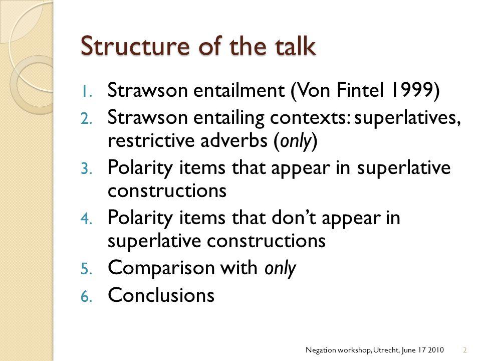 Structure of the talk 1.Strawson entailment (Von Fintel 1999) 2.