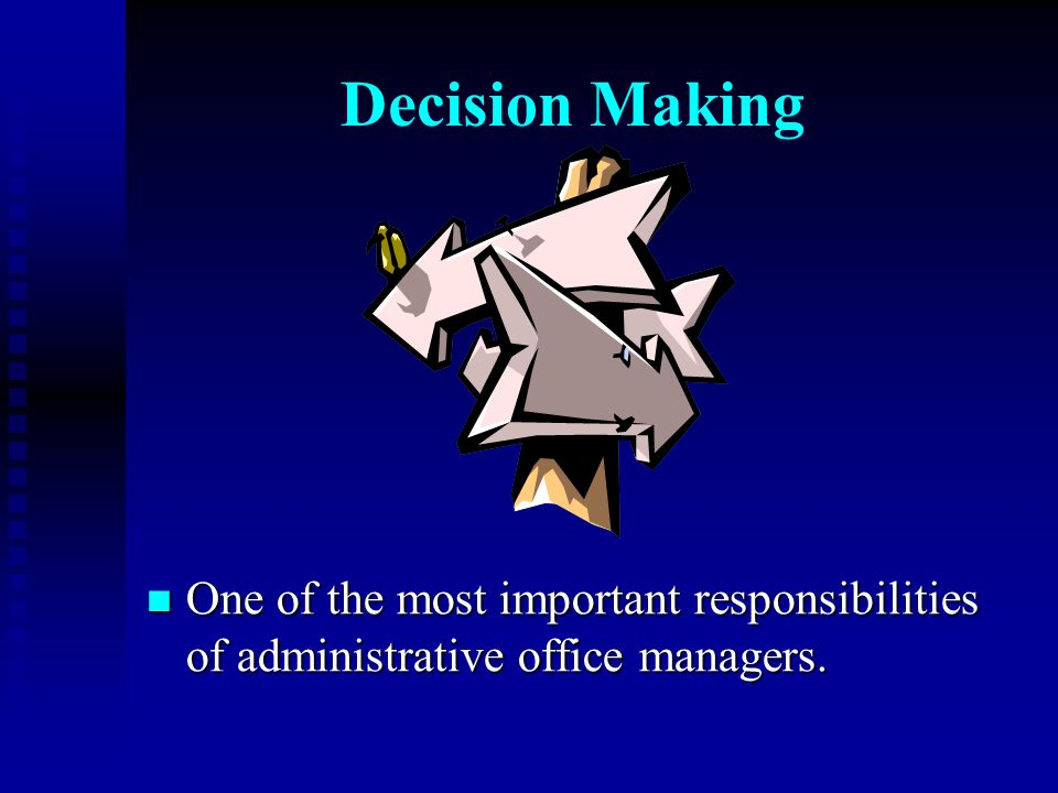 Decision Making One of the most important responsibilities of administrative office managers. One of the most important responsibilities of administra