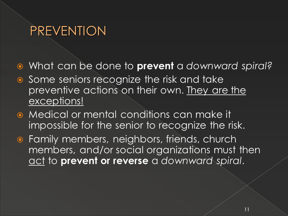 11 PREVENTION  What can be done to prevent a downward spiral.