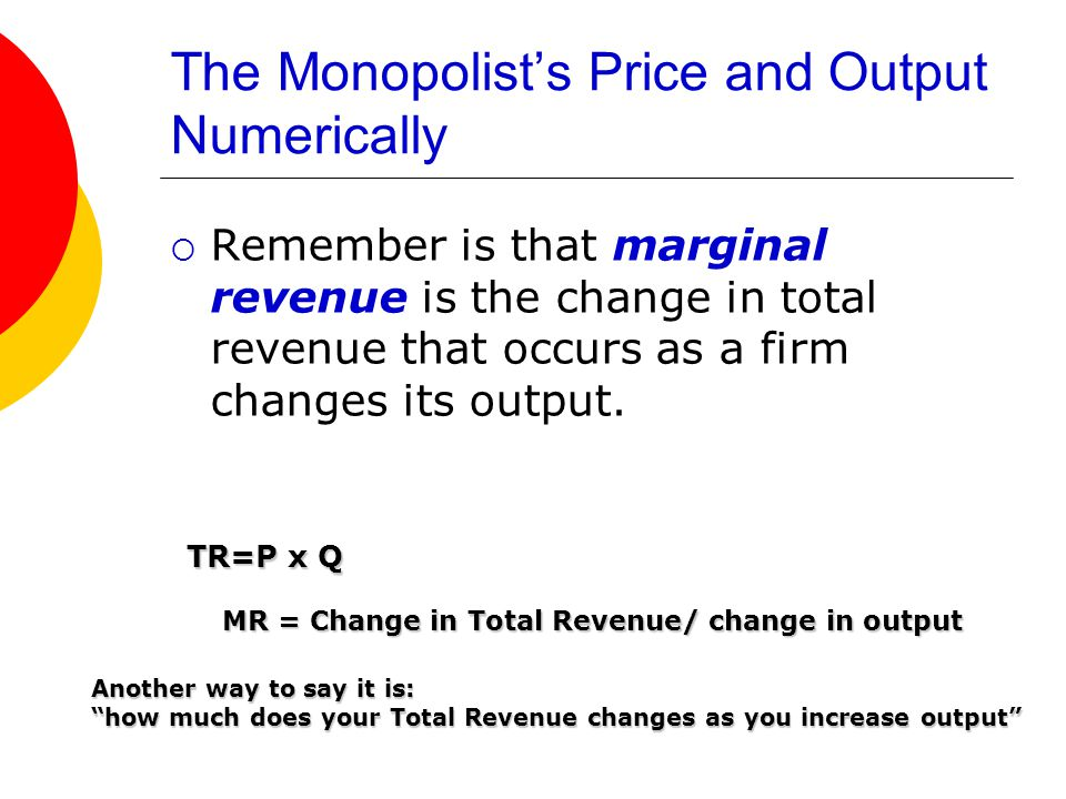 The Monopolist's Price and Output Numerically  Remember is that marginal revenue is the change in total revenue that occurs as a firm changes its output.
