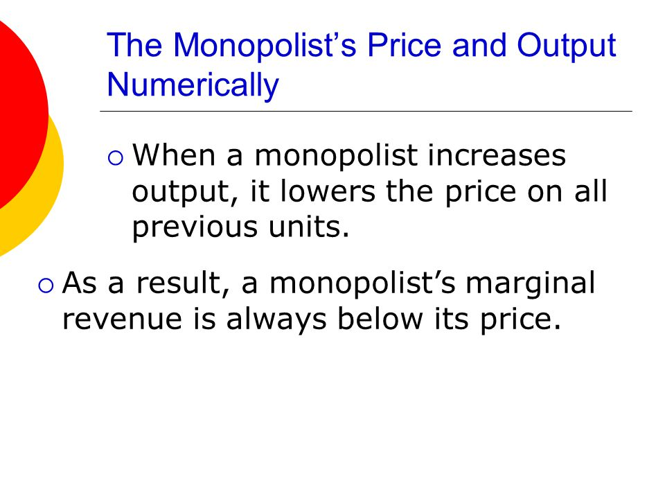 The Monopolist's Price and Output Numerically  When a monopolist increases output, it lowers the price on all previous units.