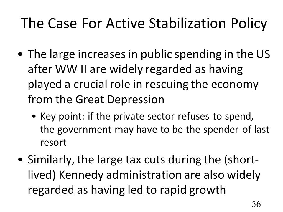 The Case For Active Stabilization Policy The large increases in public spending in the US after WW II are widely regarded as having played a crucial r