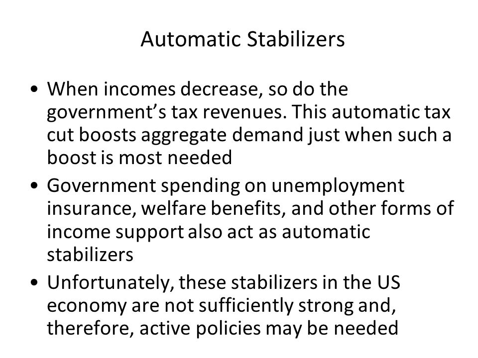 Automatic Stabilizers When incomes decrease, so do the government's tax revenues.