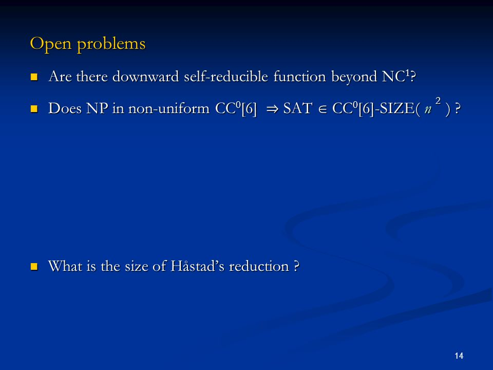 14 Open problems Are there downward self-reducible function beyond NC 1 ? Are there downward self-reducible function beyond NC 1 ? Does NP in non-unif