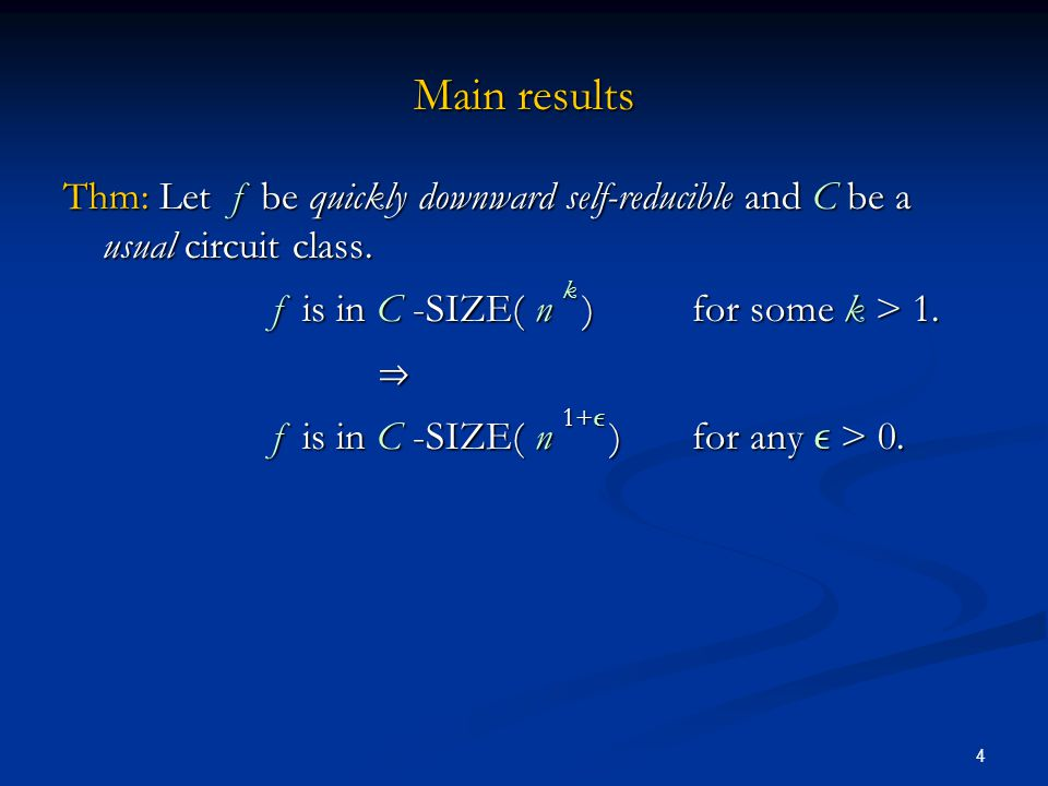 4 Main results Thm: Let f be quickly downward self-reducible and C be a usual circuit class. f is in C -SIZE( n k ) for some k > 1.  f is in C -SIZE(