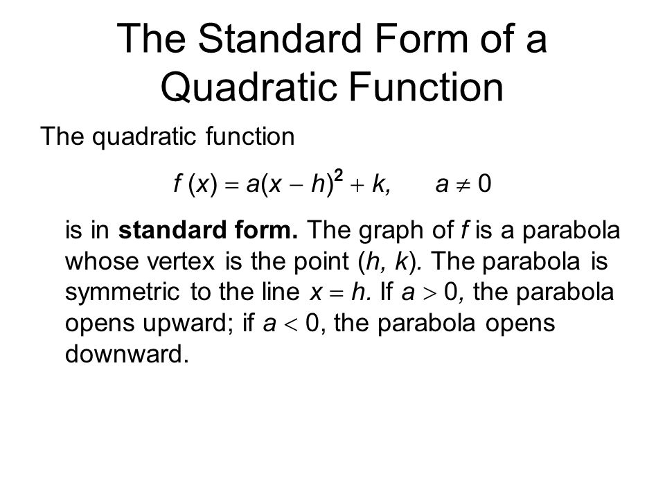 Graphing Parabolas With Equations in Standard Form To graph f (x)  a(x  h) 2  k: 1.Determine whether the parabola opens upward or downward.
