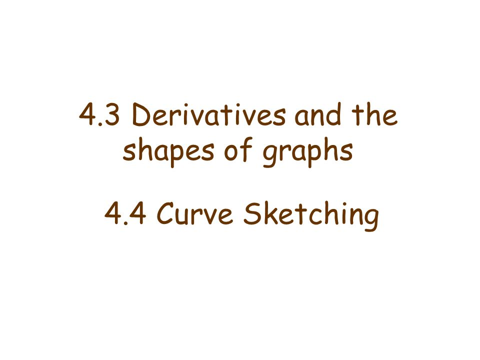 Derivatives and the shapes of graphs Increasing / Decreasing Test: (a)If f ′ (x) > 0 on an interval, then f is increasing on that interval.