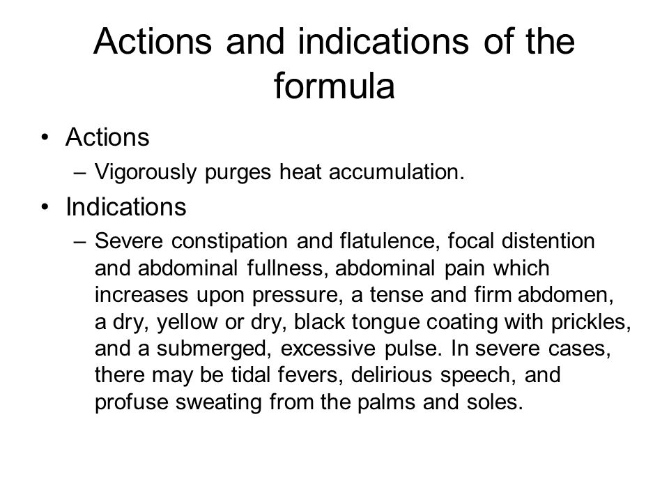 Actions and indications of the formula Actions –Vigorously purges heat accumulation.