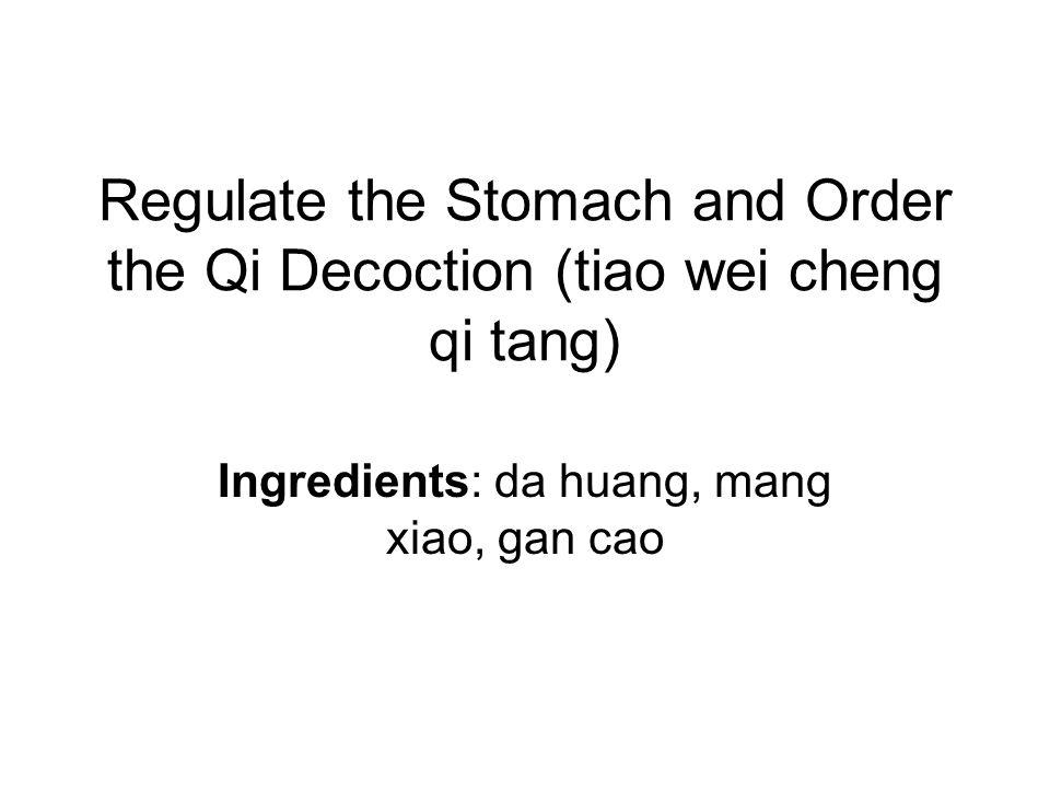 Regulate the Stomach and Order the Qi Decoction (tiao wei cheng qi tang) Ingredients: da huang, mang xiao, gan cao