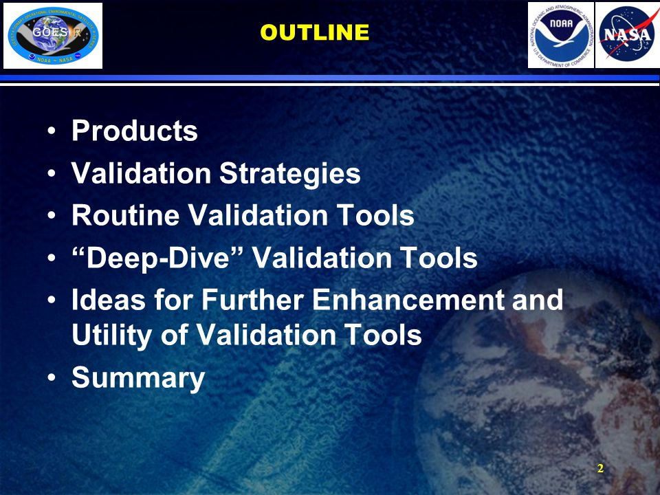 2 OUTLINE Products Validation Strategies Routine Validation Tools Deep-Dive Validation Tools Ideas for Further Enhancement and Utility of Validation Tools Summary