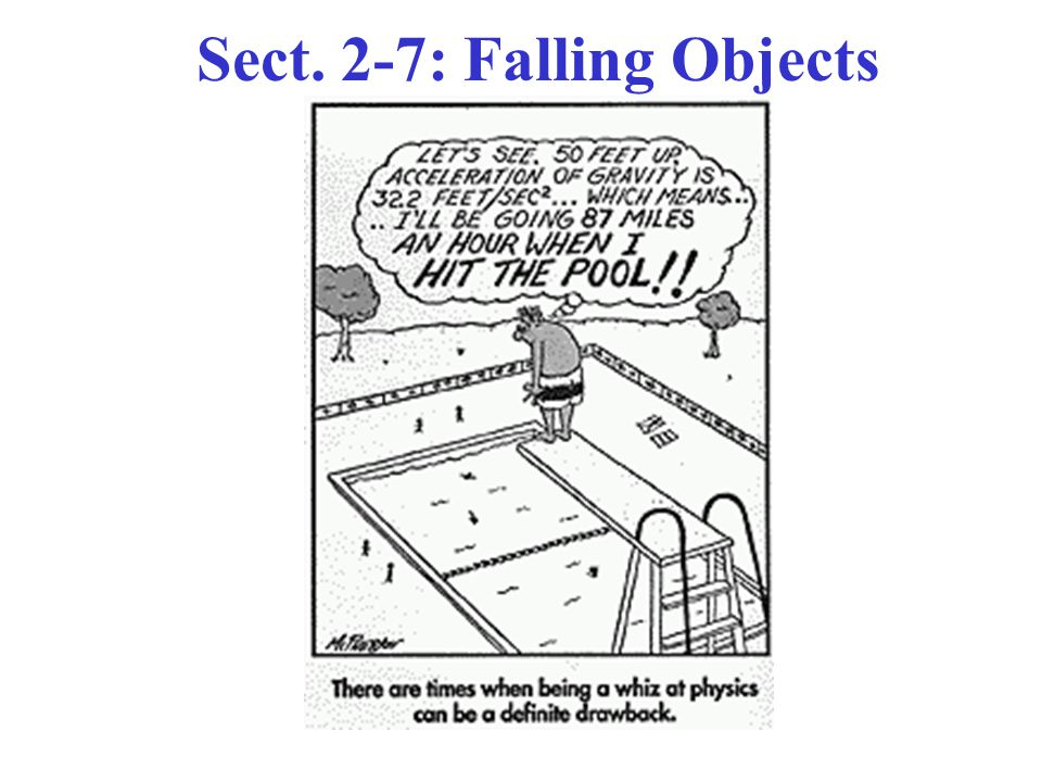 Freely Falling Objects One of the most important & common special cases of motion with constant acceleration: FREE FALL Objects falling due to gravity near the surface of Earth.