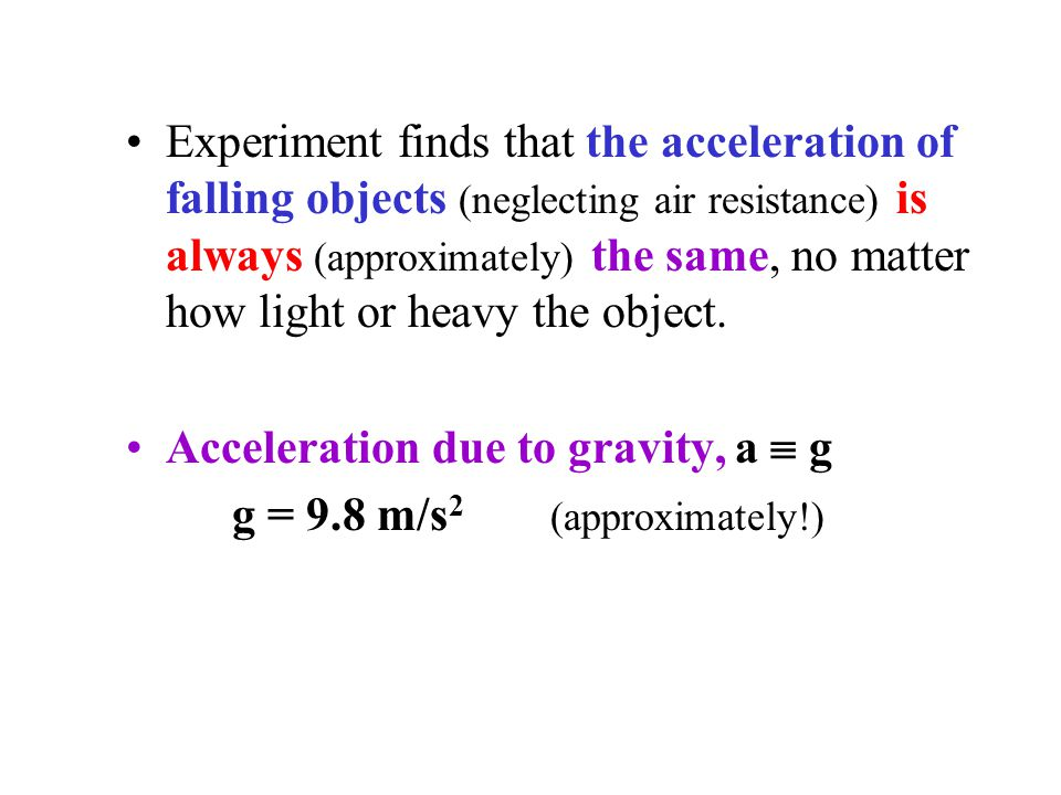 Acceleration of falling objects is always the same, no matter how light or heavy.